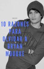 10 Razones para Olvidar a Bryan Mouque [Crush #2] (10RPOABM) by FerStylinsonHoranPay