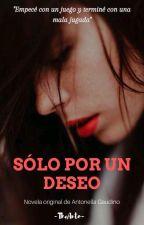 Sólo Por un Deseo © [EDITANDO] by -TheAnto-