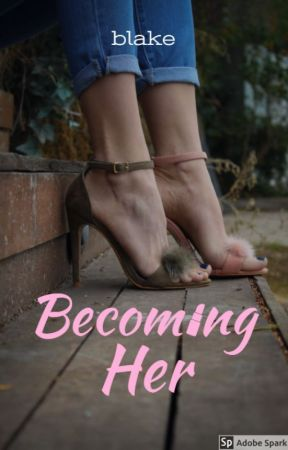 Becoming Her [#1] (Trans) by Blake_is_Awesome