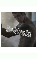 When He Comes Back (Justin Bieber x Reader) by SwagMrsBieber