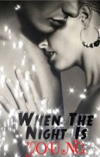 When The Night Is Young (Silver Moon Series) by RomanceChica