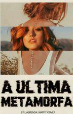 A ultima Metamorfa by LiaBrenda