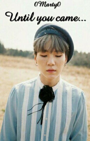 Until you came... || BTS' Suga