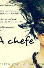 A Chefe by lauannyAguiar