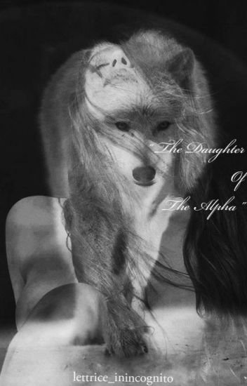 The Daughter Of The Alpha #Wattys2018