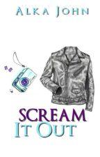 Scream It Out (Short Story) by alkajohn