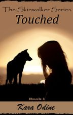 Touched - Skinwalker Book 1 by KaraOdine1