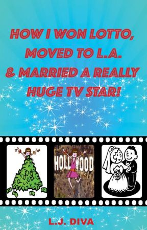 How I Won Lotto, Moved To L.A. & Married A Really Huge TV Star! by ladyjewelsdiva
