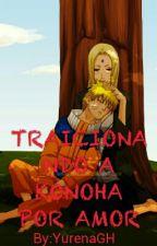 Traicionando a Konoha por amor by YurenaGH