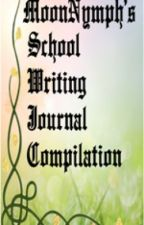 MoonNymph's School Writing Journal Compilations by MoonNymph