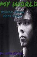 My World (Ashton Irwin BSM) by AshleyCal