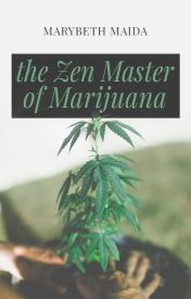 The Zen Master of Marijuana by MarybethMaida