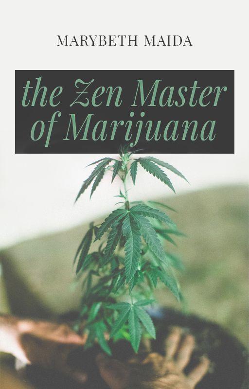 The Zen Master of Marijuana by MarybethMaida