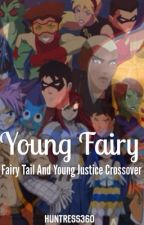 Young Fairy(Fairy Tail and Young Justice Crossover)(Discontinued) by TheOfficial_Huntress