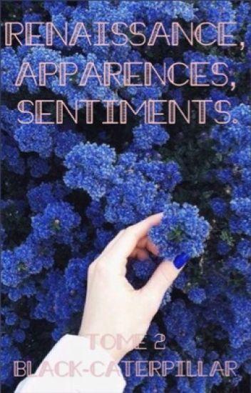Renaissance, apparences, sentiments.