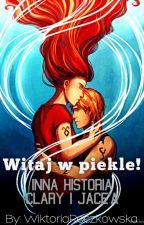 Witaj w piekle! - Inna historia Clary i Jace'a. [ZAKOŃCZONA] by WiktoriaRoczkowska