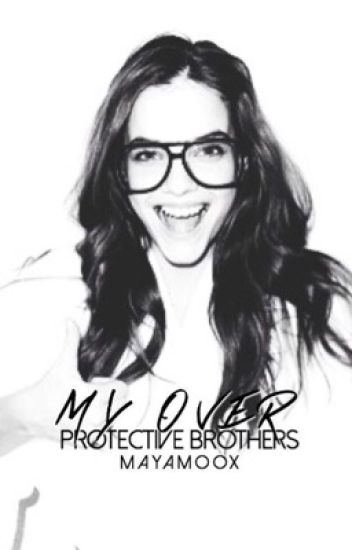 My Over Protective Brothers. | #Wattys 2016.
