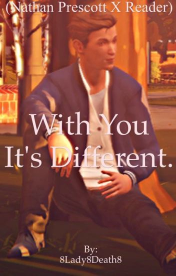 With You It's Different (Nathan Prescott x Reader)