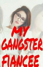 My Gangster Fiancee by Alrenette