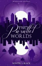 Two parallel worlds #wattys2017 by WinterSBlack