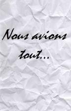 Nous avions tout by Alceste_Lenoir