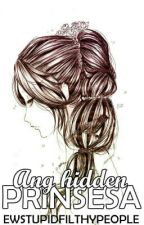 Ang Hidden Prinsesa [SLOW UPDATES] by EwStupidFilthyPeople