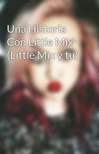 Una Historia Con Little Mix (Little Mix y tu) by DaphneGonzalesReyes