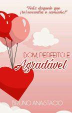 Bom, perfeito e agradável by BrunoAnastacio
