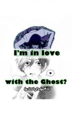 I'm in love with the ghost?(COMPLETE).Editing by littleLadyAne