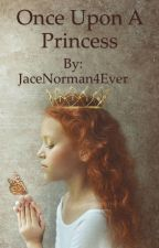 Once Upon a Princess by JaceNorman4Ever