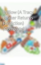 Willow (A Tracy Beaker Returns Fanfiction) (Complete) by XxParadiseLostxX