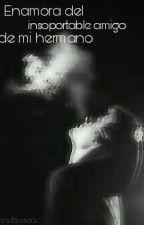 ENAMORADA DEL INSOPORTABLE AMIGO DE MI HERMANO-Completa- *Ortografía En Edición* by GeneBiersack
