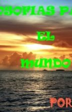 FILOSOFIAS PARA EL MUNDO (EDITANDO) by JosaMJ