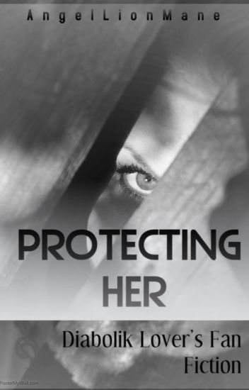 Protecting Her(Diabolik Lovers fanfic)