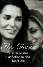 The Choice: A Rizzoli and Isles Fan Fiction:Book One by twangelsashanista