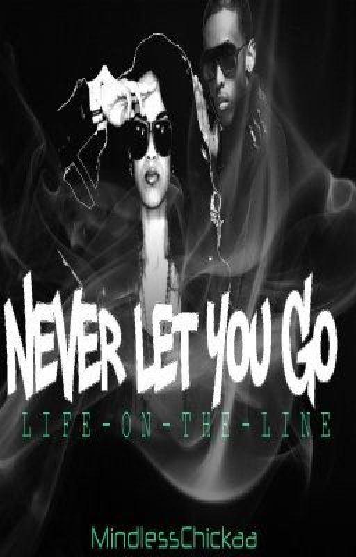 Never Let You Go: Life On The Line (A Mindless Behavior Story) by MindlessChickaa