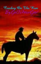Cowboy On The Run (On Hold Until Further Notice) by GodsLittlePianoGirl