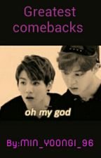 Greatest comebacks. [On HiATUS] by MIN_YOONGI_96