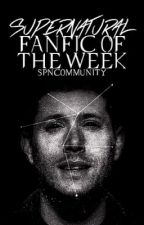 Supernatural Fanfic of the Week by SPNCommunity