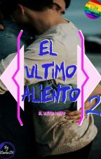 2.- El Ultimo Aliento: Serie  by JohanC30