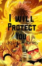 Fairy Tail: I will protect you ❂ Nalu by ChasingNalu