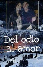 Del odio, al amor  ✌ (Terminada) by CouchezCaterin