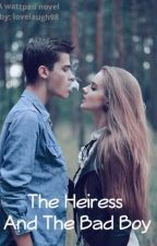 The Heiress and The Bad Boy by lovelaugh98