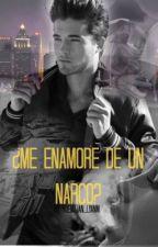 ¿Me enamoré de un narco? by yoemilian_Lyanm