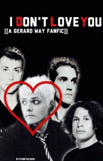 I Don't Love You [[GERARD WAY FANFIC]]