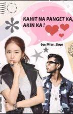 Kahit na panget ka Akin ka -- SlowUpdate by Miss_Skye