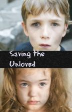 Saving the Unloved by Brittanyy1996