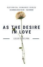 Scandalous Blue-Blooded seri: As The Desire In Love by Luluxrivandy