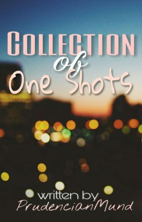 Collection of One Shots by PrudencianMund by PrudencianMund