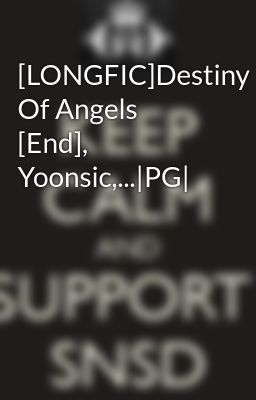 [LONGFIC]Destiny Of Angels [End], Yoonsic,...|PG|